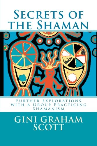 9781466296565: Secrets of the Shaman: Further Explorations with the Leader of a Group Practicing Shamanism