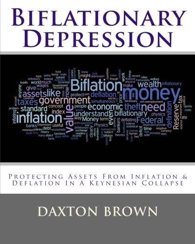 9781466298774: Biflationary Depression: Protecting Assets From Inflation & Deflation In A Keynesian Collapse