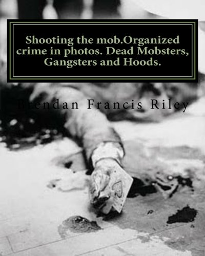 9781466299672: Shooting the mob.Organized crime in photos. Dead Mobsters, Gangsters and Hoods.