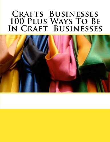 9781466299733: Crafts Businesses 100 Plus Ways To Be In Craft Businesses