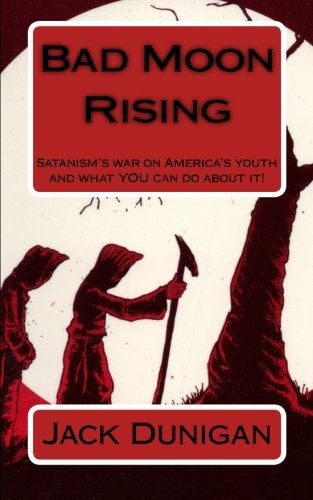 9781466302143: Bad Moon Rising: Satanism's war on America's youth and what YOU can do about it.