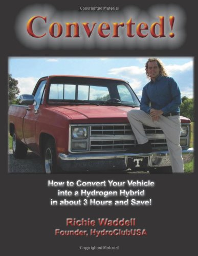 9781466302389: Converted!: How to Convert Your Vehicle into a Hydrogen Hybrid in about 3 Hours and Save!