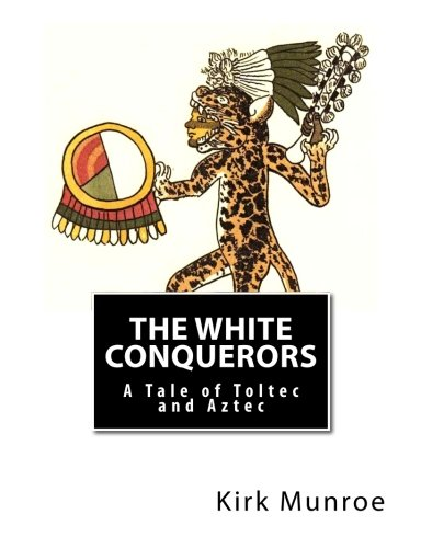 9781466303591: The White Conquerors: A Tale of Toltec and Aztec