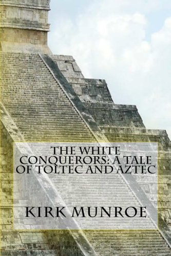9781466303744: The White Conquerors: A Tale of Toltec and Aztec