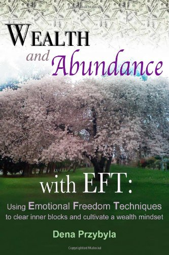 9781466306004: Wealth and Abundance with EFT (Emotional Freedom Techniques): Using Emotional Freedom Techniques to clear inner blocks and cultivate a wealth mindset