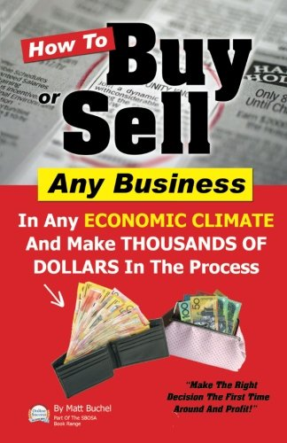 9781466306295: How To Buy Or Sell Any Business: In Any ECONOMIC CLIMATE And Make THOUSANDS OF DOLLARS In The Process