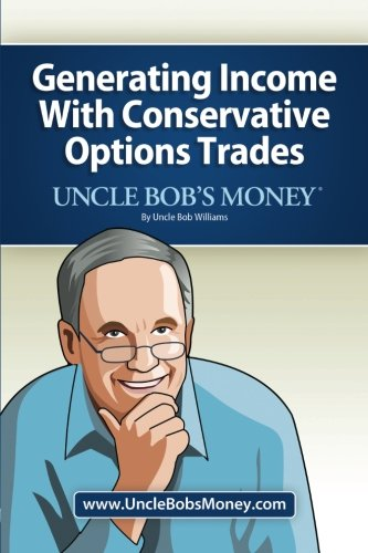 Uncle Bob's Money: Generating Income with Conservative Options Trades: Williams, Uncle Bob