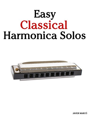 Easy Classical Harmonica Solos: Featuring music of Beethoven, Mozart, Vivaldi, Handel and other ...