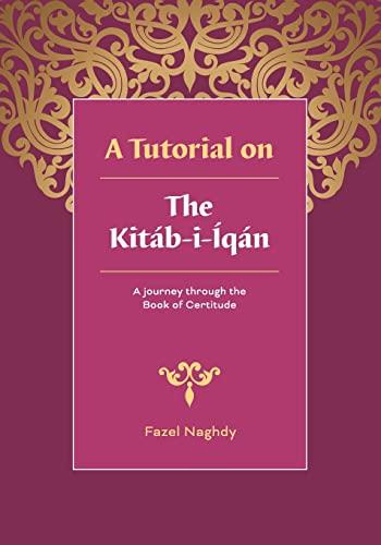 9781466311008: A tutorial on the Kitáb-i-Íqán: A journey through the Book of Certitude