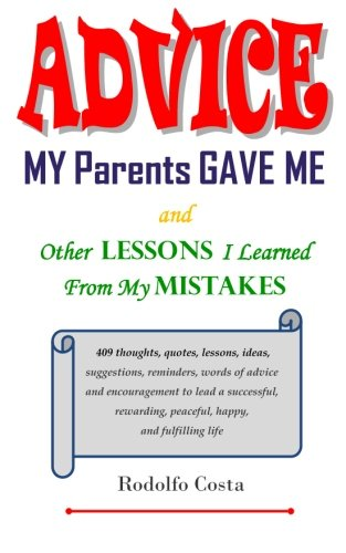 9781466311053: Advice My Parents Gave Me: and Other Lessons I Learned From My Mistakes