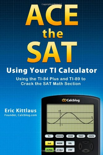 9781466311336: Ace the SAT Using Your TI Calculator: Using the TI-84 Plus and TI-89 to Crack the SAT Math Section