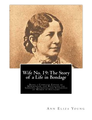 9781466311404: Wife No. 19: The Story of a Life in Bondage: Being a Complete Expose of Mormonism, and Revealing the Sorrows, Sacrifices and Sufferings of Women in Polygamy