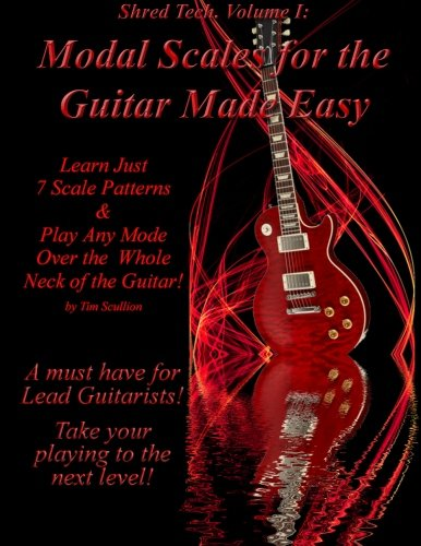 Modal Scales for the Guitar Made Easy: Learn Just 7 Scale Patterns and Play Any Mode Over the Whole...