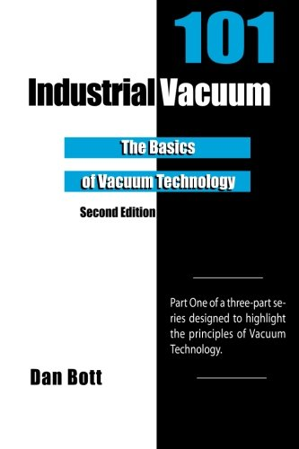 9781466316294: Industrial Vacuum 101 - Second Edition: The Basics of Vacuum Technology