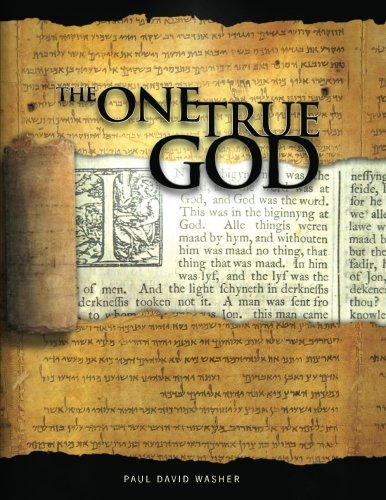 9781466316300: The One True God: A Biblical study of the Doctrine of God