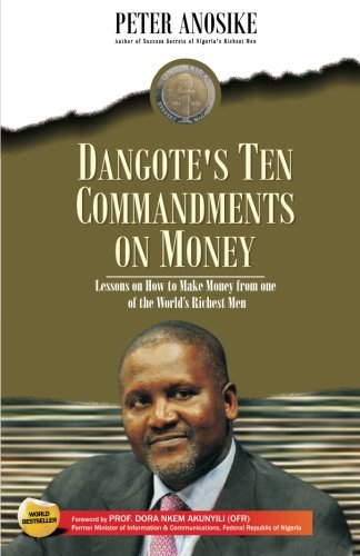 Dangote's Ten Commandments on Money: Lessons on how to make Money from one of the world's...