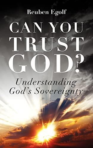 Can You Trust God?: Understanding God's Sovereignty: Egolf, Reuben Lane