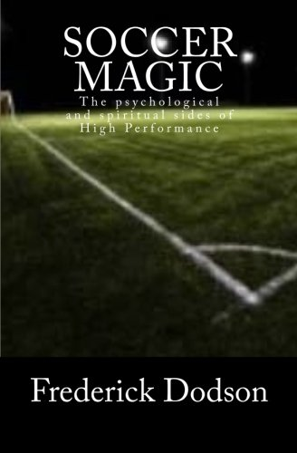 9781466320871: Soccer Magic: The psychological and spiritual sides of High Performance
