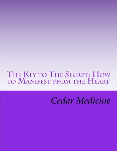 9781466321892: The Key to The Secret: How to Manifest from the Heart