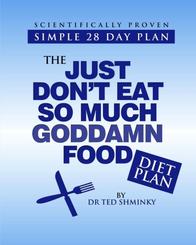 9781466326422: The Just Don't Eat So Much Goddamn Food Diet Plan