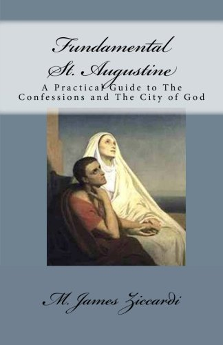9781466326767: Fundamental St. Augustine: A Practical Guide to The Confessions and The City of God
