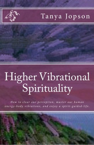 9781466332867: Higher Vibrational Spirituality: How to clear our perception, master our human-energy-body vibrations, and enjoy a spirit-guided-life.