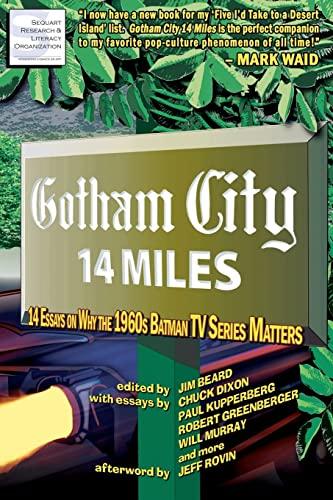 Gotham City 14 Miles: 14 Essays on Why the 1960s Batman TV Series Matters: Beard, Jim, Berenato, ...