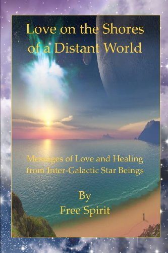 9781466334991: Love on the Shores of a Distant World: Messages of Love and Healing from Intergalactic Beings