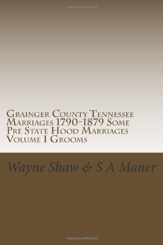 9781466335707: Grainger County Tennessee Marriages 1790-1879 Some Pre State Hood Marriages: Grainger County Tennessee Marriage Bonds; License; Marriages 1790 thru ... By Wayne Shaw Formatted By Sam Maner 2007