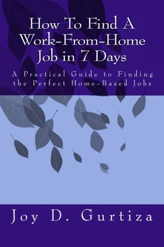 How To Find A Work-From-Home Job in 7 Days: A Practical Guide to Finding the Perfect Home-Based ...