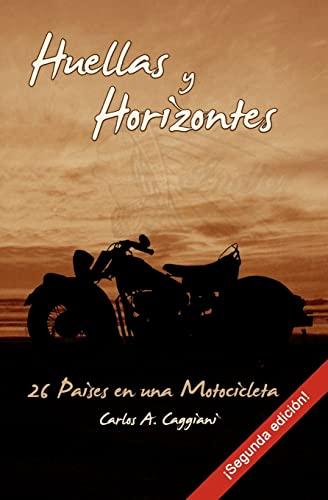 Huellas y Horizontes: 26 Países en una Motocicleta (segunda edición) (Spanish Edition): Carlos A. ...