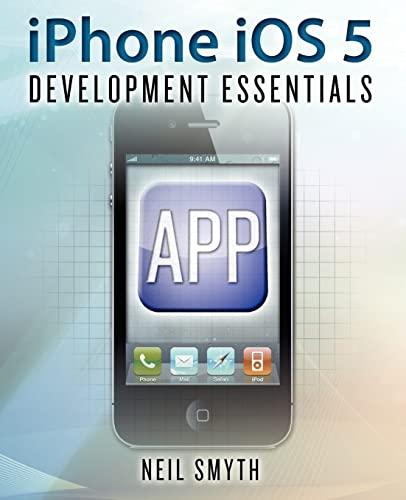 iPhone iOS 5 Development Essentials: Neil Smyth