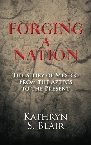 9781466337473: Forging A Nation: The Story of Mexico From the Aztecs to the Present