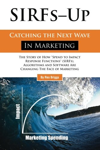 "SIRFs Up - Catching the Next Wave in Marketing: The Story of How ""Spend to Impact Response ..."