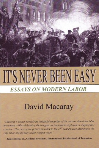 9781466337558: It's Never Been Easy: Essays on Modern Labor