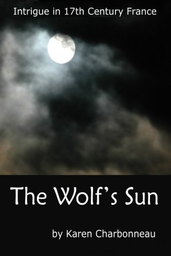 9781466338746: The Wolf's Sun: Intrigue in 17th Century France