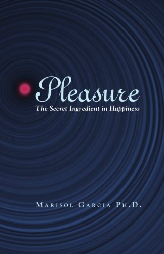 9781466340992: Pleasure: The Secret Ingredient in Happiness
