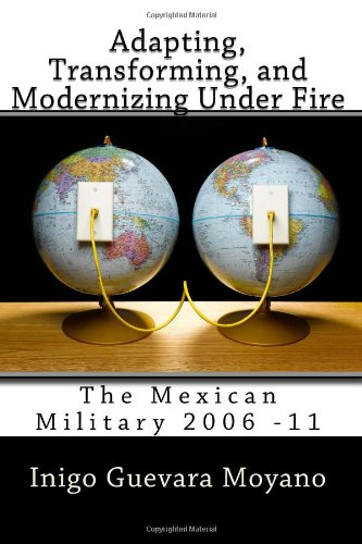Adapting, Transforming, and Modernizing Under Fire: The Mexican Military 2006-11