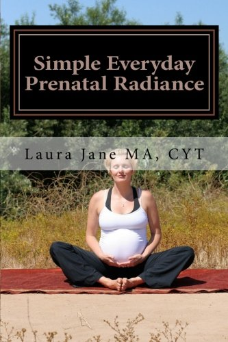 9781466344822: Simple Everyday Prenatal Radiance: Facilitating your daily home practices with gentle yoga & meditation