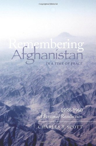 9781466344914: Remembering Afghanistan in a Time of Peace, 1958-1960: A Personal Recollection: A Personal Recollection