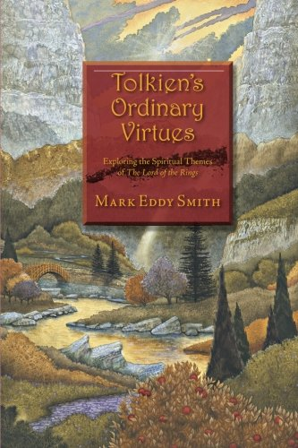 9781466345447: Tolkien's Ordinary Virtues: Exploring the Spiritual Themes of The Lord of the Rings