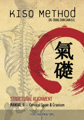 9781466346918: Kiso Method™ Structural Alignment Manual II For Chiropractors: Cervical Spine & Cranium