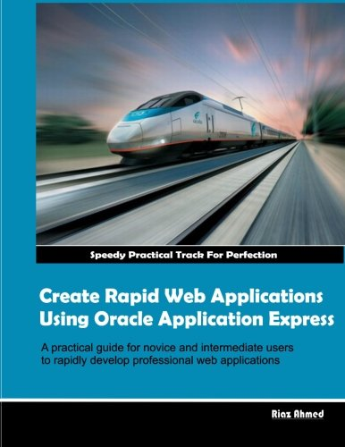 Create Rapid Web Applications Using Oracle Application: Ahmed, MR Riaz