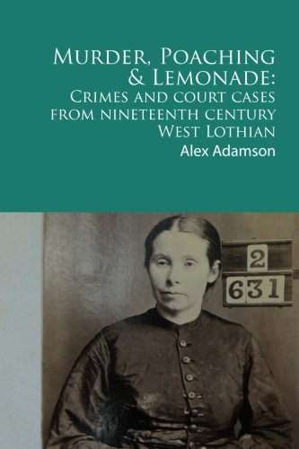 Murder, Poaching and Lemonade: Crimes and court: Adamson, Alex
