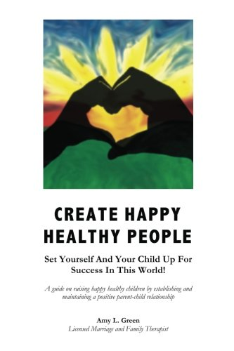 9781466354531: Create Happy Healthy People: Set Yourself And Your Child Up For Success In This World!