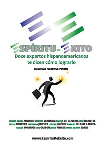 9781466354715: Espiritu de Exito: Doce Expertos Hispanoamericanos te Dicen Cómo Lograrlo: Volume 1