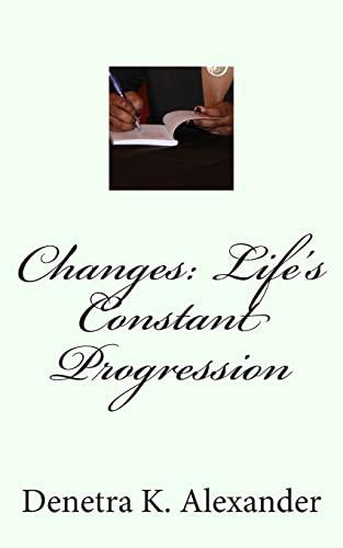 Changes: Life s Constant Progression (Paperback): Denetra K Alexander