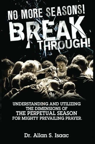 9781466355095: No More Seasons! Breakthrough!: Understanding and Utilizing the Dimensions of the Perpetual Season for Mighty Prevailing Prayer