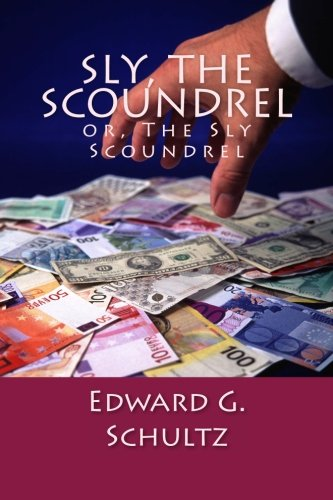 9781466355194: Sly, The Scoundrel: or The Sly Scoundrel