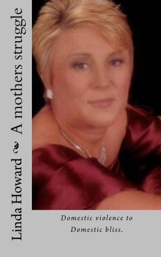 A mothers struggle: Domestic violence to Domestic bliss: Howard mrs, Linda Ann